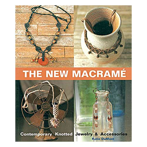 The New Macramé: Contemporary Knotted Jewelry and Accessories